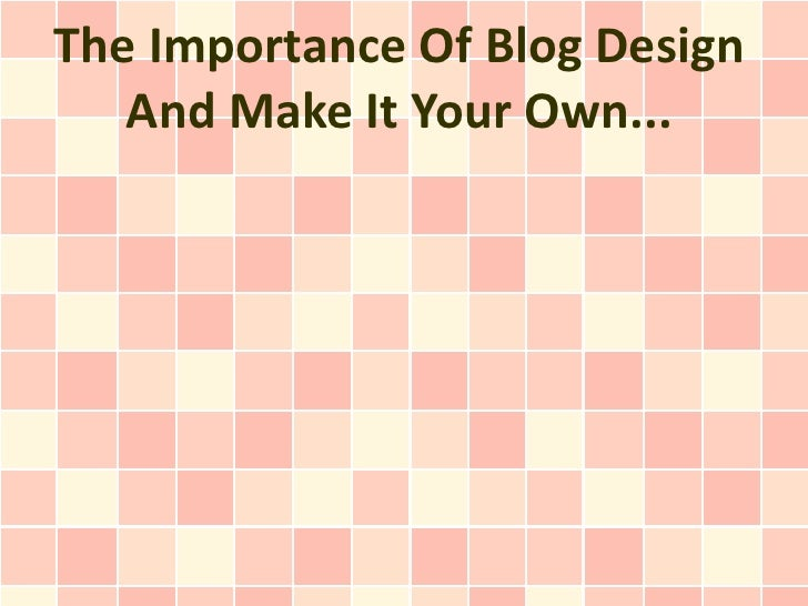 The Importance Of Blog Design   And Make It Your Own...