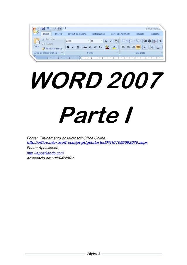 Página 1  WORD 2007 Parte I Fonte: Treinamento do Microsoft Office Online.  http://office.microsoft.com/pt-pt/getstarted/F...