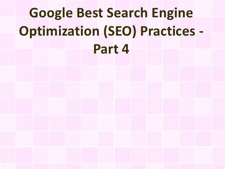 Google Best Search EngineOptimization (SEO) Practices -           Part 4