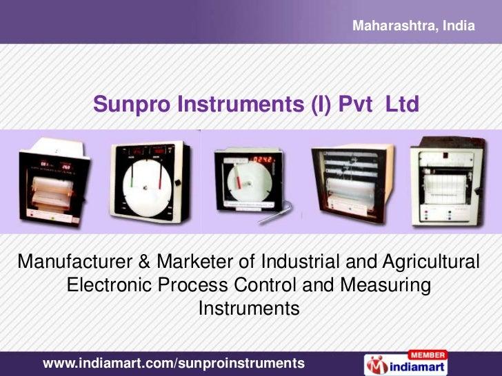 Maharashtra, India        Sunpro Instruments (I) Pvt LtdManufacturer & Marketer of Industrial and Agricultural    Electron...