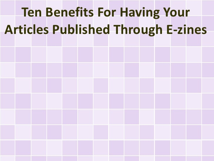 Ten Benefits For Having YourArticles Published Through E-zines