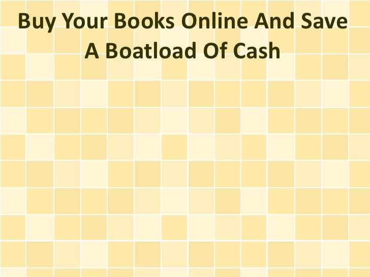Buy Your Books Online And Save      A Boatload Of Cash
