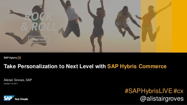 October 16, 2017 Alistair Groves, SAP Take Personalization to Next Level with SAP Hybris Commerce #SAPHybrisLIVE #cx @alis...
