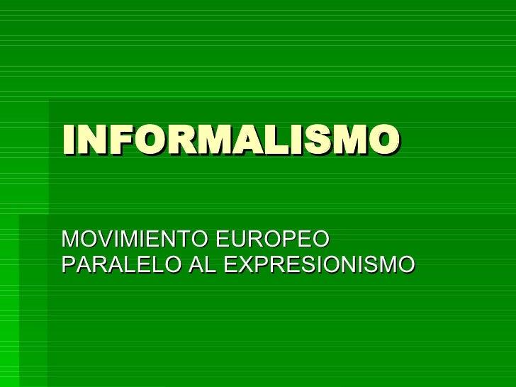 INFORMALISMO MOVIMIENTO EUROPEO PARALELO AL EXPRESIONISMO