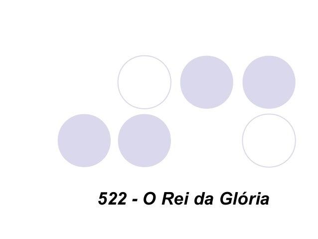 522 - O Rei da Glória