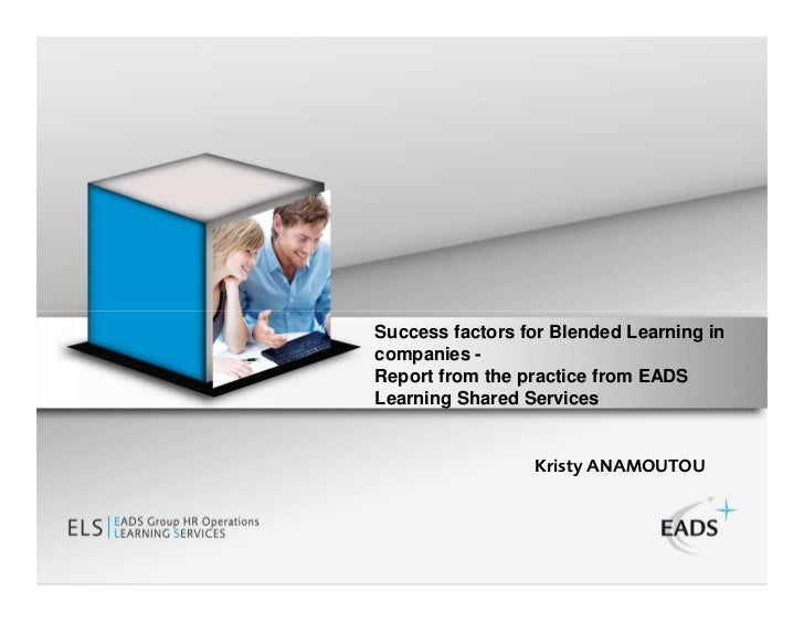 Success factors for Blended Learning incompanies -Report from the practice from EADSLearning Shared Services              ...