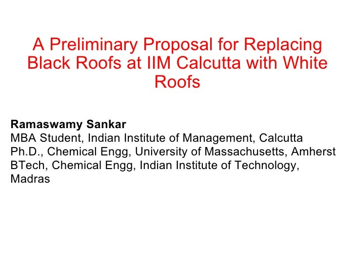 A Preliminary Proposal for Replacing Black Roofs at IIM Calcutta with White Roofs Ramaswamy Sankar MBA Student, Indian Ins...