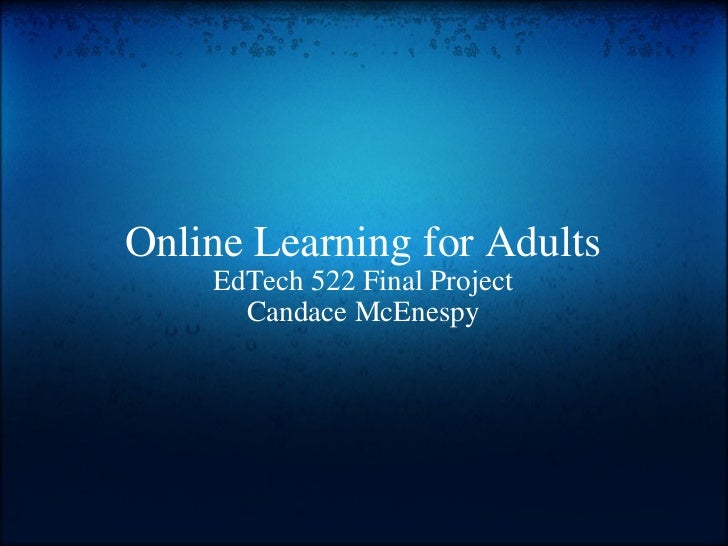 Online Learning for Adults EdTech 522 Final Project Candace McEnespy