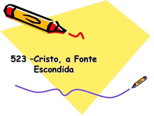 523 –Cristo, a Fonte523 –Cristo, a Fonte EscondidaEscondida