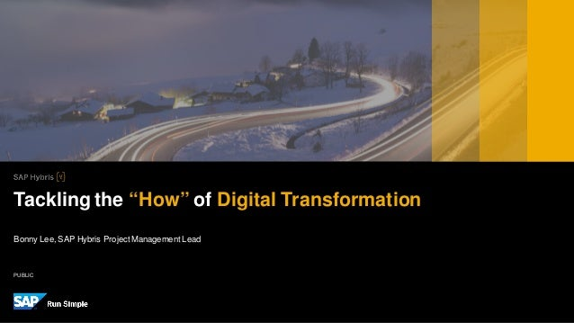 "PUBLIC Bonny Lee,SAP Hybris ProjectManagement Lead Tackling the ""How"" of Digital Transformation"