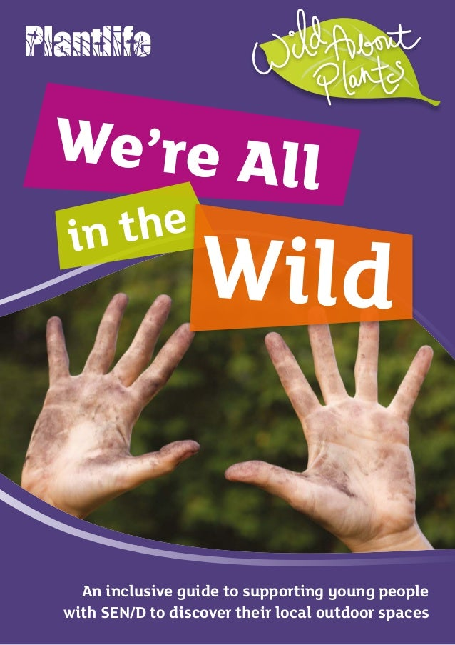 An inclusive guide to supporting young people with SEN/D to discover their local outdoor spaces We're All in the Wild