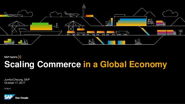 PUBLIC Jumbo Cheung, SAP October17,2017 Scaling Commerce in a Global Economy