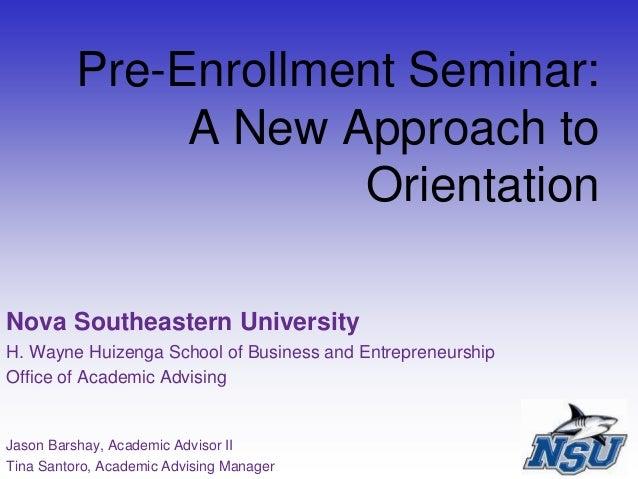 Pre-Enrollment Seminar: A New Approach to Orientation Nova Southeastern University H. Wayne Huizenga School of Business an...