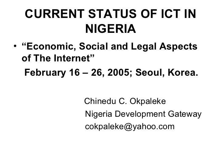 "CURRENT STATUS OF ICT IN NIGERIA <ul><li>"" Economic, Social and Legal Aspects of The Internet"" </li></ul><ul><li>February ..."