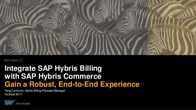 Tangi Lemoine,Hybris Billing Presales Manager October2017 Integrate SAP Hybris Billing with SAP Hybris Commerce Gain a Rob...
