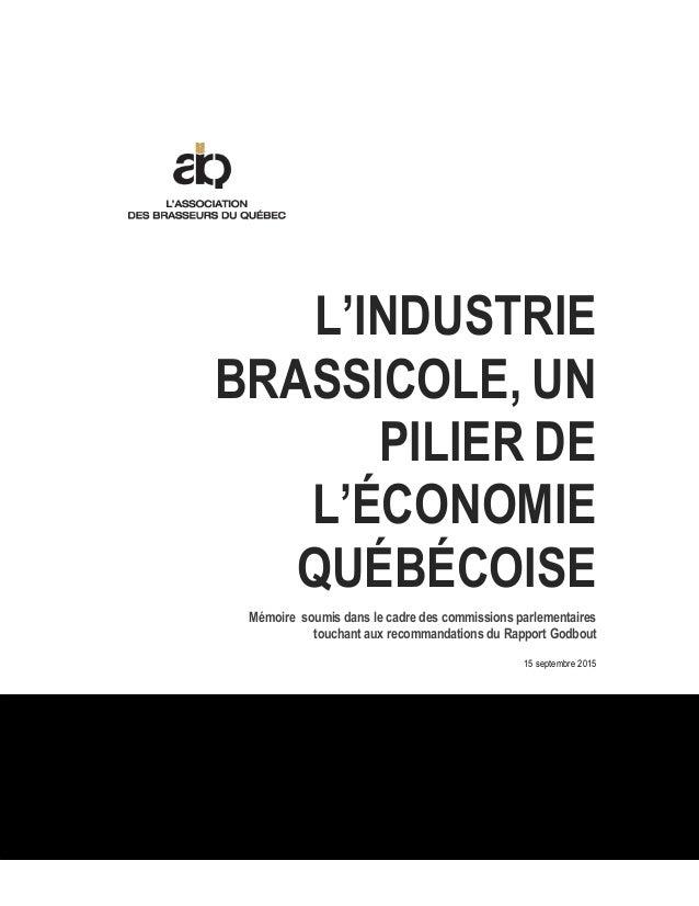 L'INDUSTRIE BRASSICOLE, UN PILIER DE L'ÉCONOMIE QUÉBÉCOISE Mémoire soumis dans le cadre des commissions parlementaires tou...