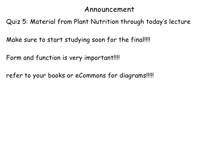 AnnouncementQuiz 5: Material from Plant Nutrition through today's lectureMake sure to start studying soon for the final!!!...