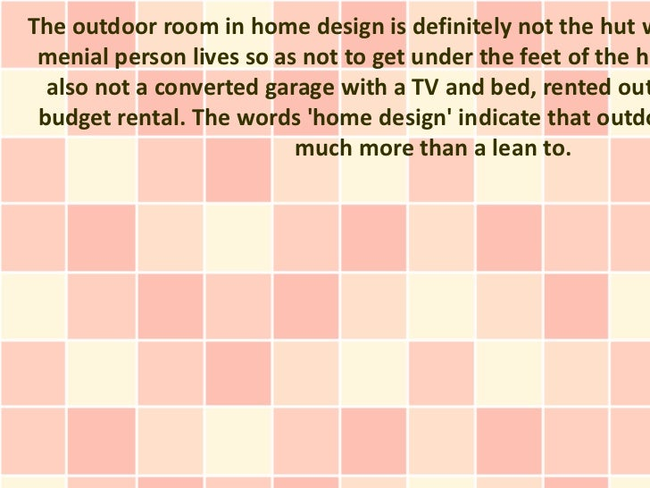 The outdoor room in home design is definitely not the hut w menial person lives so as not to get under the feet of the ho ...