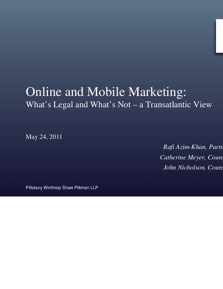 Online and Mobile Marketing:What's Legal and What's Not – a Transatlantic ViewMay 24, 2011                                ...