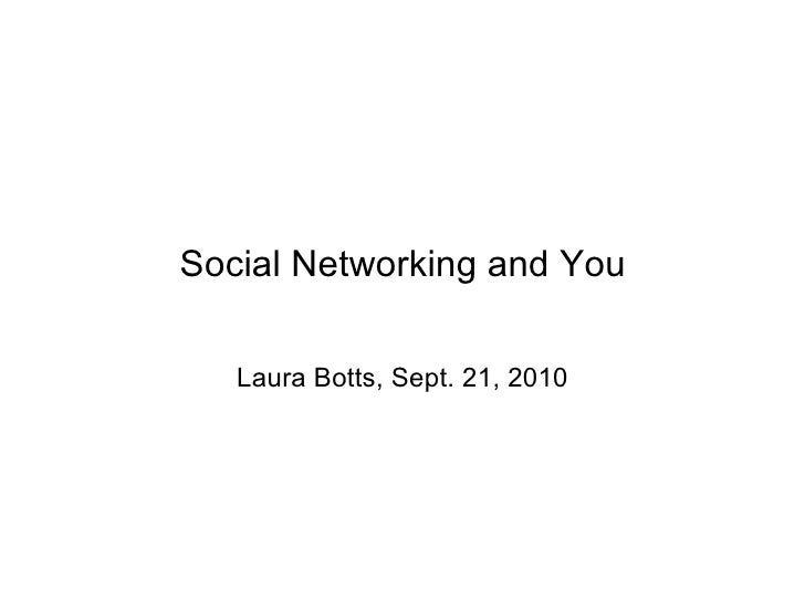 Social Networking and You Laura Botts, Sept. 21, 2010
