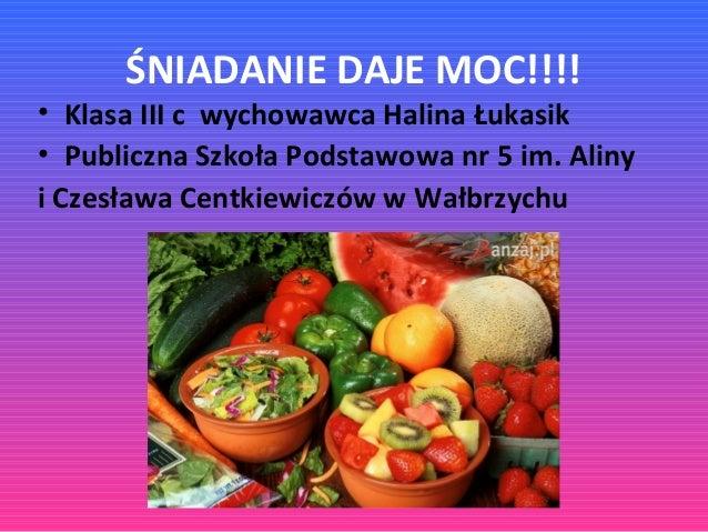 ŚNIADANIE DAJE MOC!!!!  • Klasa III c wychowawca Halina Łukasik • Publiczna Szkoła Podstawowa nr 5 im. Aliny i Czesława Ce...