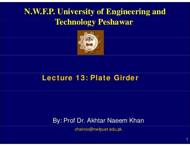 N.W.F.P. University of Engineering and        Technology P h        T h l       Peshawar    Lecture 13: Plate Girder      ...