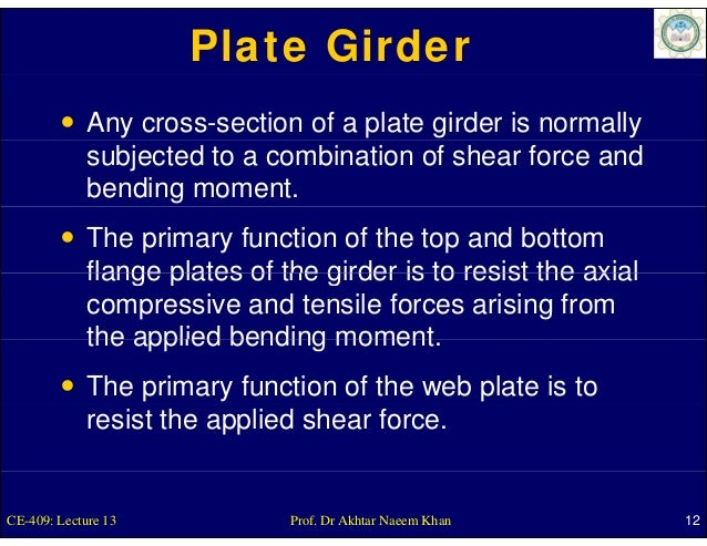 Plate Girder             Any cross-section of a plate girder is normally             subjected to a combination of shear f...