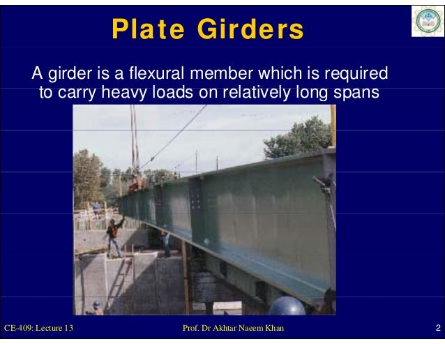 Plate Girders       A girder is a flexural member which is required        to carr hea loads on relati el long spans      ...