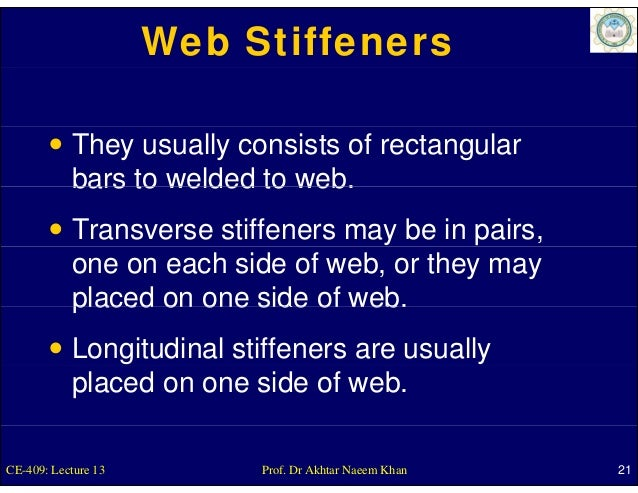 Web Stiffeners           They usually consists of rectangular           bars to welded to web.           Transverse stiffe...