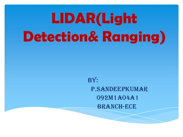LIDAR(Light Detection& Ranging) BY: p.sandeepkumar 092m1a04a1 BRANCH-ECE