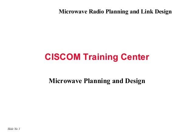 Microwave Radio Planning and Link Design             CISCOM Training Center             Microwave Planning and DesignSlide...