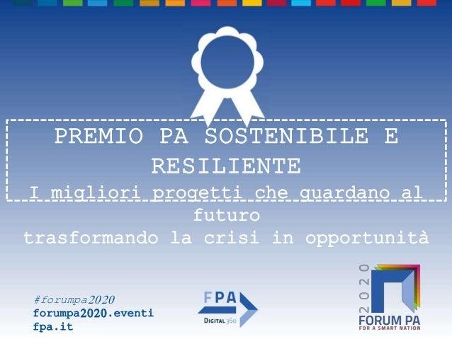 #forumpa2020 forumpa2020.eventi fpa.it PREMIO PA SOSTENIBILE E RESILIENTE I migliori progetti che guardano al futuro trasf...