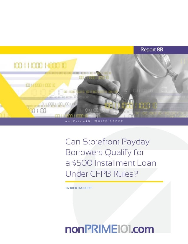 Can Storefront Payday Borrowers Qualify for a $500 Installment Loan Under CFPB Rules? n o n P r i m e 1 0 1 W H I T E P A ...