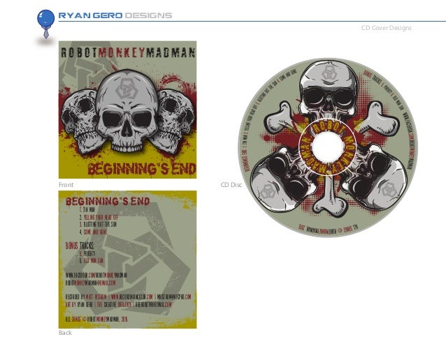 Ryan Gero Designs CD Cover Designs Front CD Disc Back BEGINNING'SEnD Beginning's End 1. Tin Man 2. Yelling Your Head Off 3...