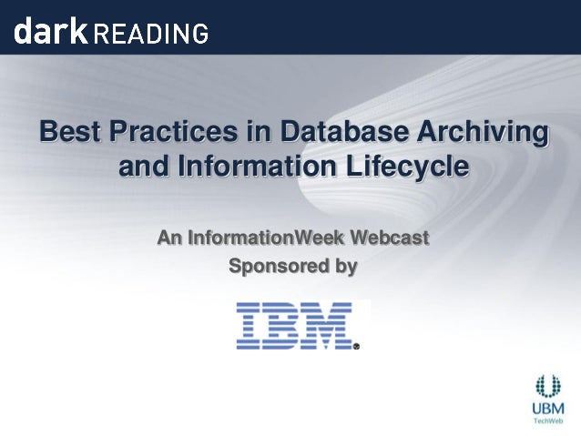 Best Practices in Database Archiving     and Information Lifecycle        An InformationWeek Webcast                Sponso...