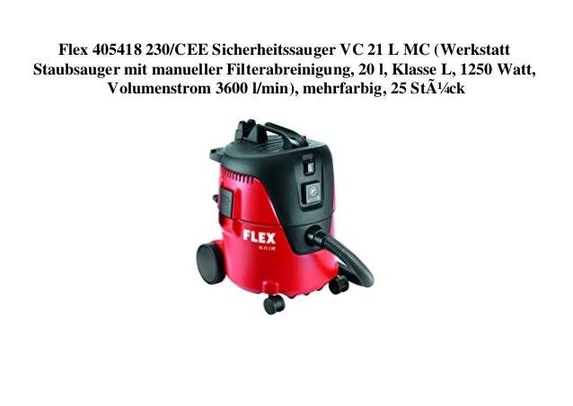 Flex 405418 230/CEE Sicherheitssauger VC 21 L MC (Werkstatt Staubsauger mit manueller Filterabreinigung, 20 l, Klasse L, 1...