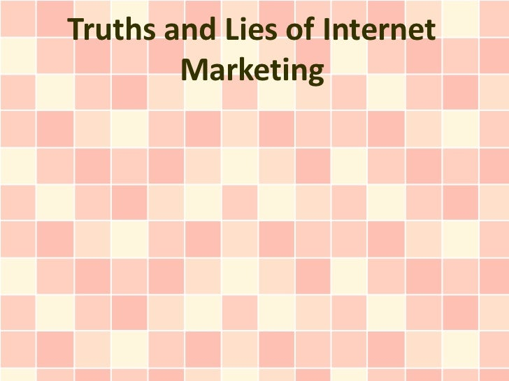 Truths and Lies of Internet        Marketing