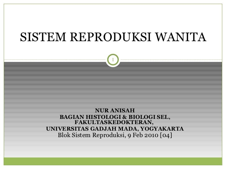 NUR ANISAH BAGIAN HISTOLOGI & BIOLOGI SEL, FAKULTASKEDOKTERAN,  UNIVERSITAS GADJAH MADA, YOGYAKARTA Blok Sistem Reproduksi...