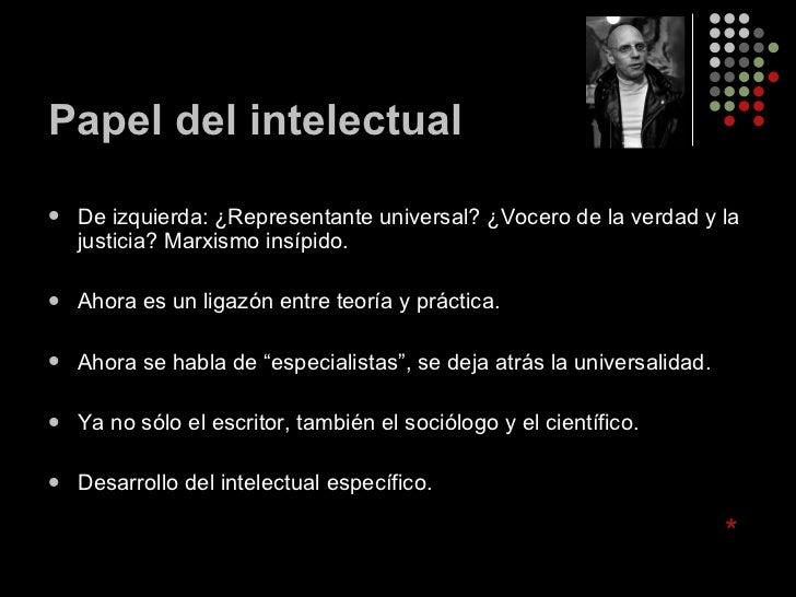 Papel del intelectual <ul><li>De izquierda: ¿Representante universal? ¿Vocero de la verdad y la justicia? Marxismo insípid...