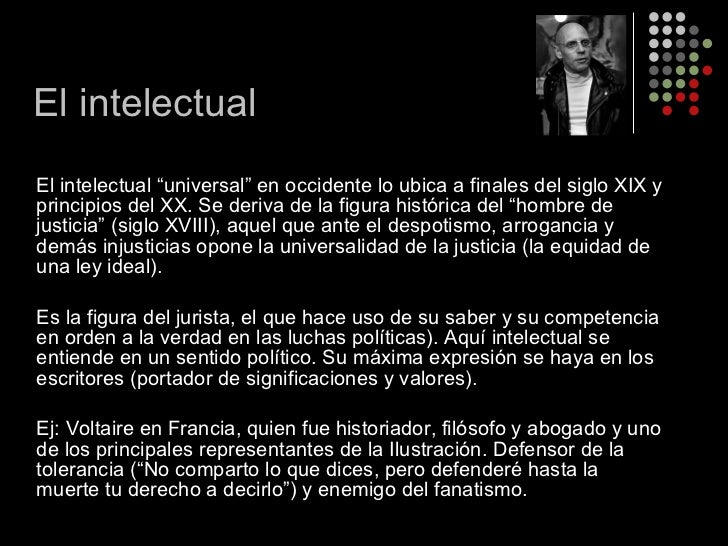 """<ul><li>El intelectual """"universal"""" en occidente lo ubica a finales del siglo XIX y principios del XX. Se deriva de la figu..."""