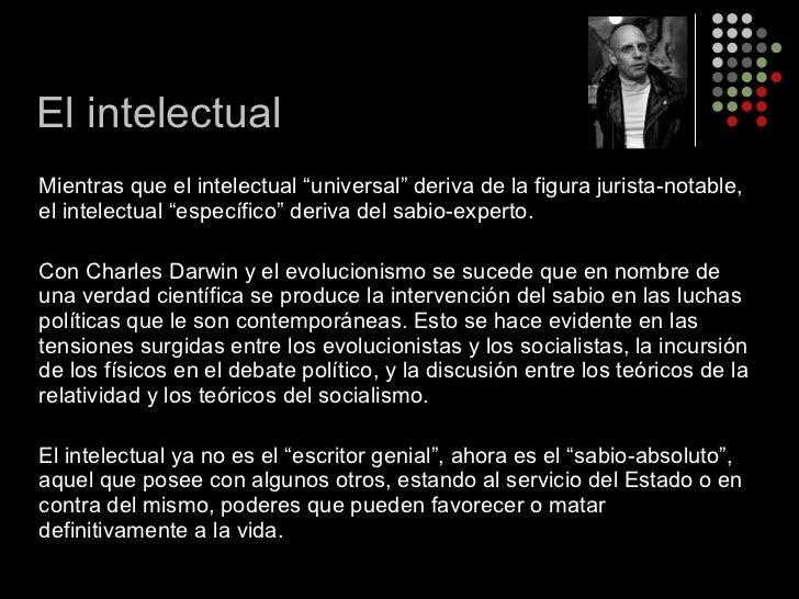 """<ul><li>Mientras que el intelectual """"universal"""" deriva de la figura jurista-notable, el intelectual """"específico"""" deriva de..."""