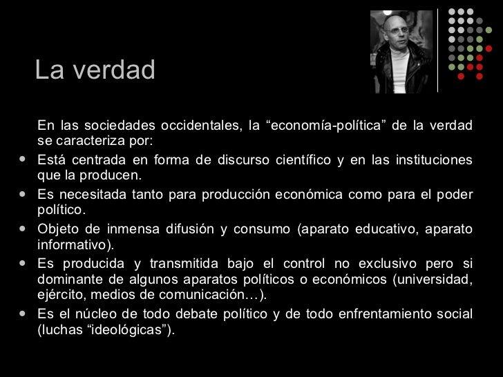 """<ul><li>En las sociedades occidentales, la """"economía-política"""" de la verdad se caracteriza por: </li></ul><ul><li>Está cen..."""