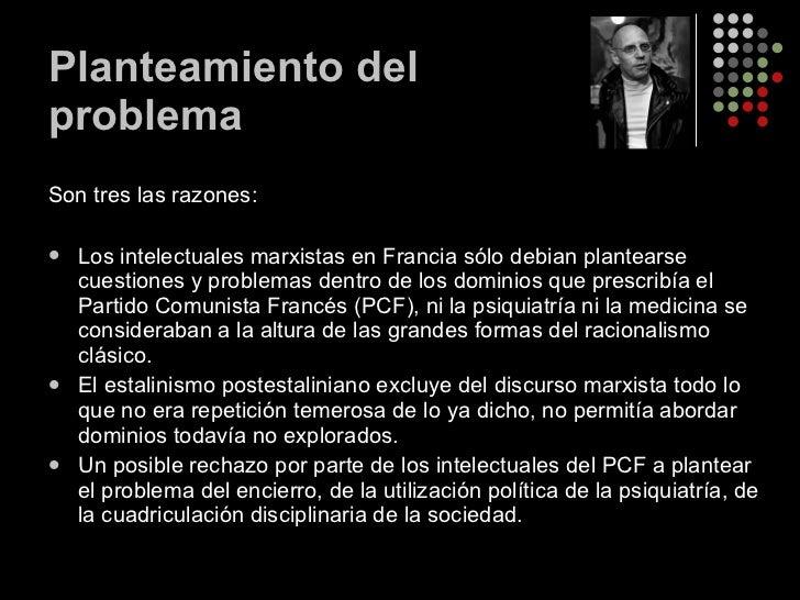 Planteamiento del problema <ul><li>Son tres las razones: </li></ul><ul><li>Los intelectuales marxistas en Francia sólo deb...