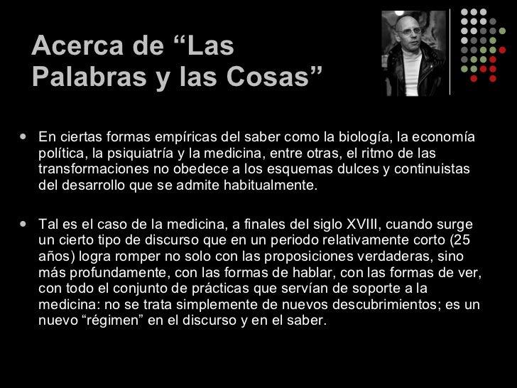 """Acerca de """"Las Palabras y las Cosas"""" <ul><li>En ciertas formas empíricas del saber como la biología, la economía política,..."""