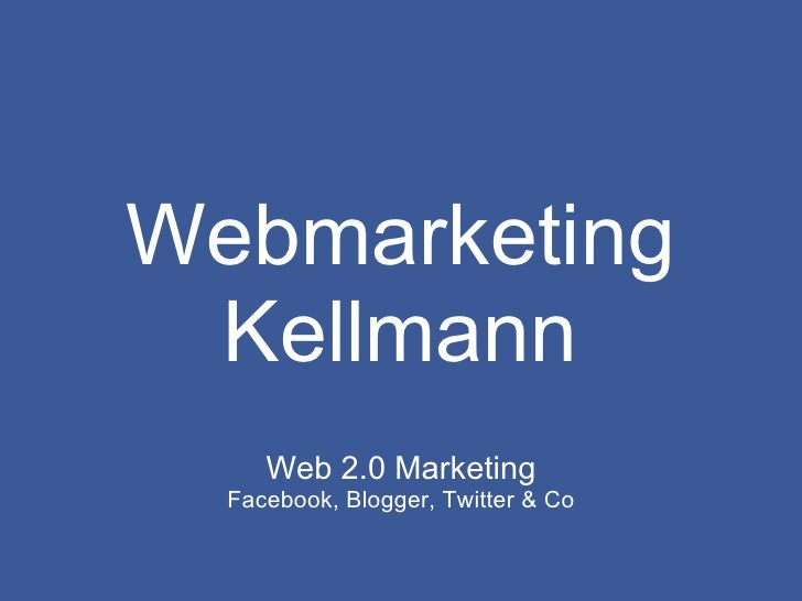Webmarketing Kellmann Web 2.0 Marketing Facebook, Blogger, Twitter & Co