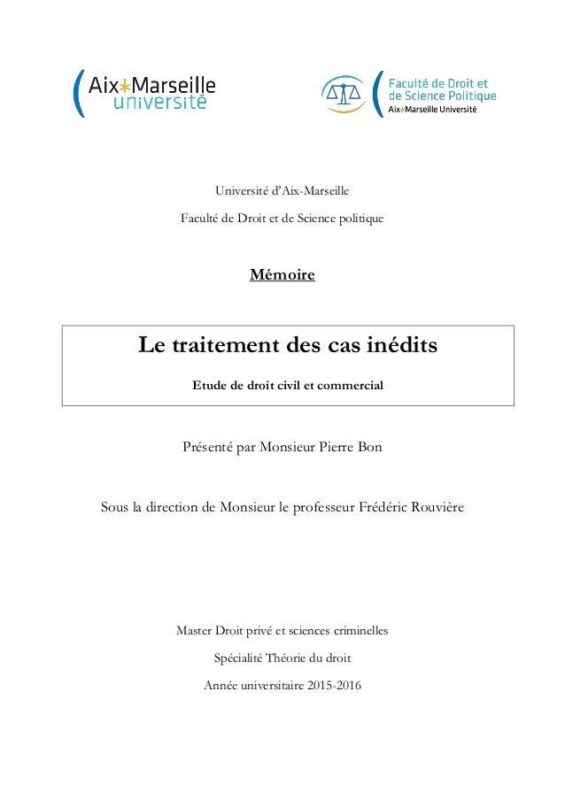 Université d'Aix-Marseille Faculté de Droit et de Science politique Mémoire Le traitement des cas inédits Etude de droit c...