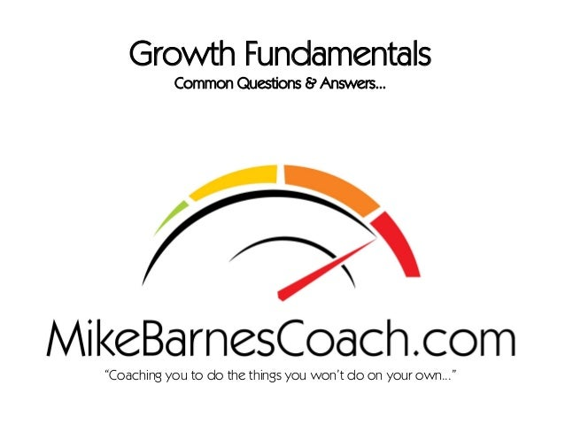 """""""Coaching you to do the things you won't do on your own..."""" Growth Fundamentals Common Questions & Answers..."""