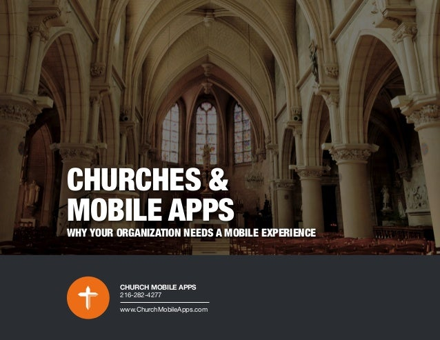 CHURCHES & MOBILE APPS WHY YOUR ORGANIZATION NEEDS A MOBILE EXPERIENCE CHURCH MOBILE APPS 216-282-4277 www.ChurchMobileApp...