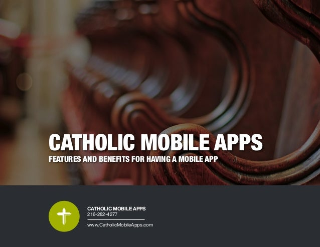 CATHOLIC MOBILE APPS FEATURES AND BENEFITS FOR HAVING A MOBILE APP CATHOLIC MOBILE APPS 216-282-4277 www.CatholicMobileApp...
