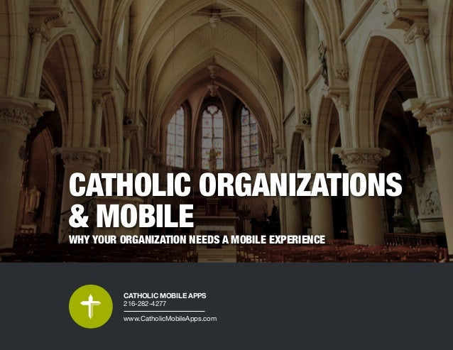 CATHOLIC ORGANIZATIONS & MOBILE WHY YOUR ORGANIZATION NEEDS A MOBILE EXPERIENCE CATHOLIC MOBILE APPS 216-282-4277 www.Cath...